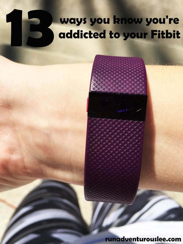 13 ways you know you're addicted to your Fitbit