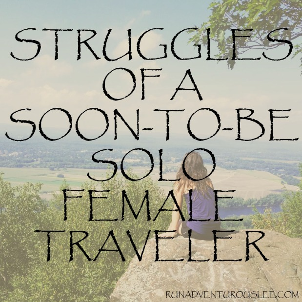 Struggles of a Soon-to-Be Solo Female Traveler